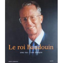 Le roi Baudouin - Une Vie -...